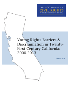 Voting Rights Barriers & Discrimination in Twenty-First Century California: 2000-2013 - Report (2014)
